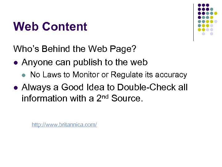 Web Content Who's Behind the Web Page? l Anyone can publish to the web