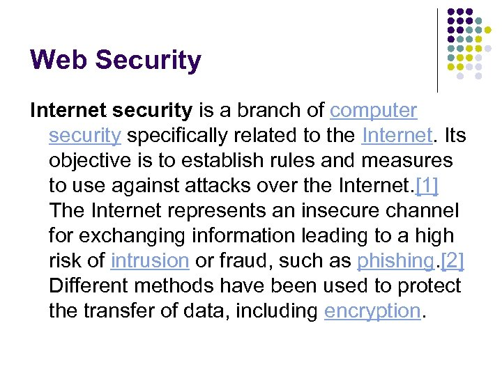 Web Security Internet security is a branch of computer security specifically related to the