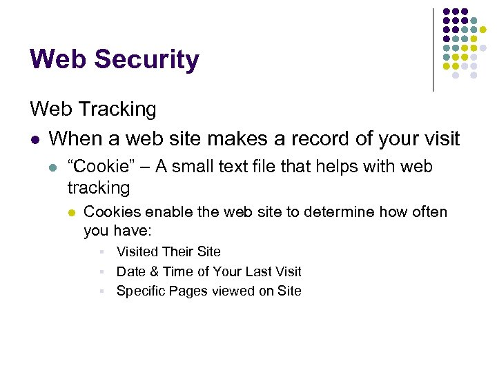 Web Security Web Tracking l When a web site makes a record of your