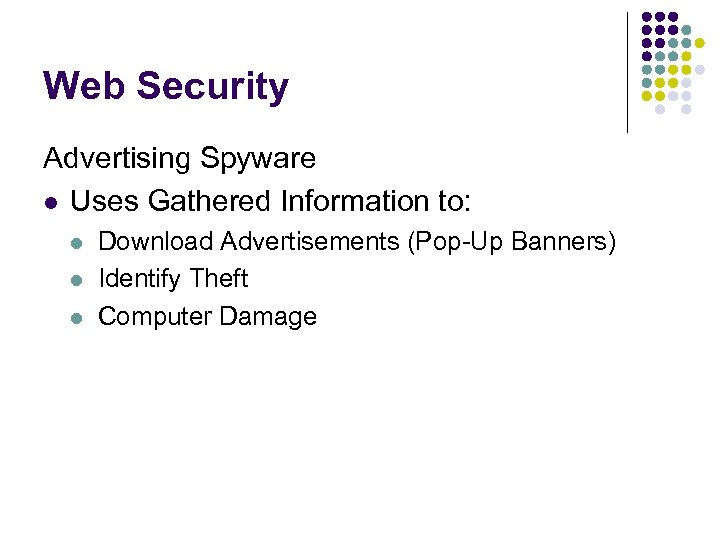 Web Security Advertising Spyware l Uses Gathered Information to: l l l Download Advertisements