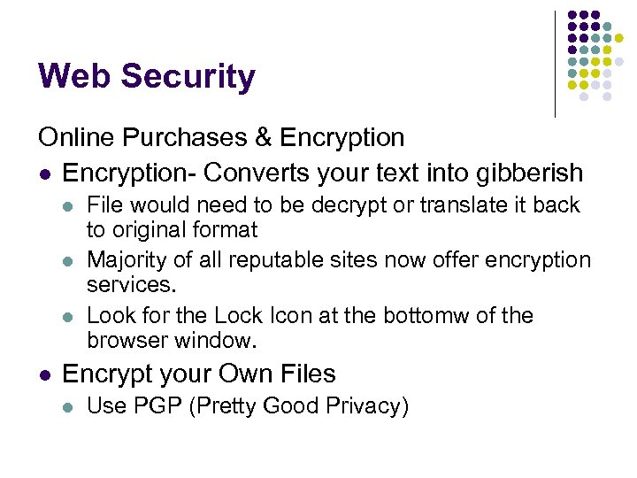 Web Security Online Purchases & Encryption l Encryption- Converts your text into gibberish l
