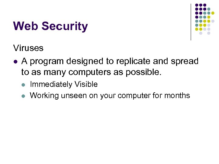 Web Security Viruses l A program designed to replicate and spread to as many