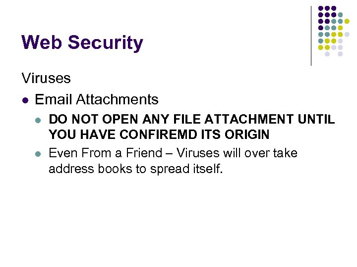Web Security Viruses l Email Attachments l l DO NOT OPEN ANY FILE ATTACHMENT