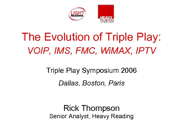The Evolution of Triple Play: VOIP, IMS, FMC, Wi. MAX, IPTV Triple Play Symposium