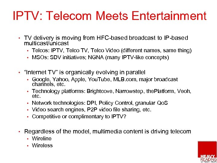 IPTV: Telecom Meets Entertainment • TV delivery is moving from HFC-based broadcast to IP-based