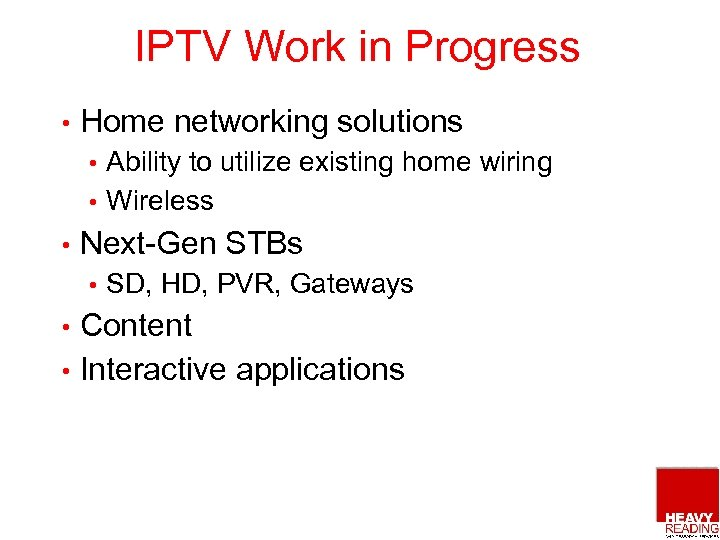 IPTV Work in Progress • Home networking solutions Ability to utilize existing home wiring