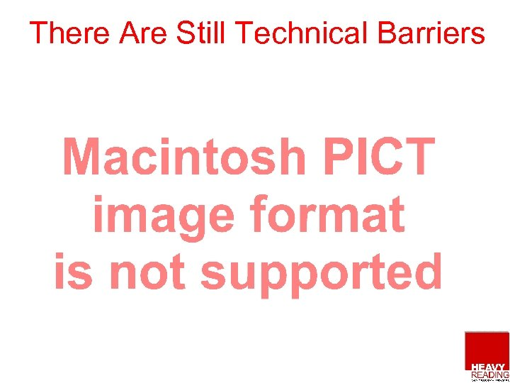 There Are Still Technical Barriers