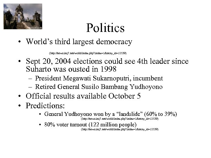 Politics • World's third largest democracy (http: //news. inq 7. net/world/index. php? index=1&story_id=12539) •