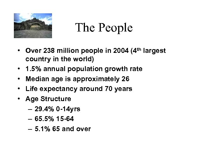 The People • Over 238 million people in 2004 (4 th largest country in