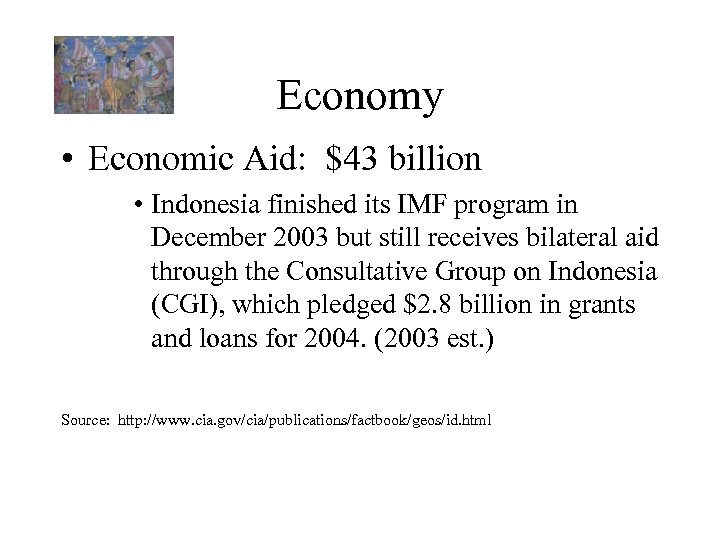 Economy • Economic Aid: $43 billion • Indonesia finished its IMF program in December