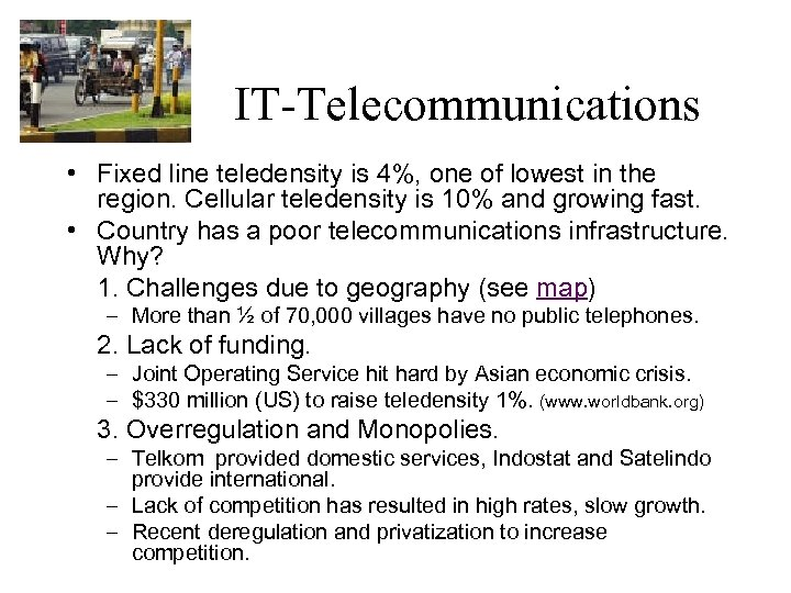 IT-Telecommunications • Fixed line teledensity is 4%, one of lowest in the region. Cellular