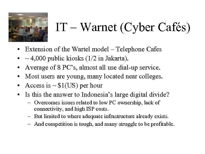 IT – Warnet (Cyber Cafés) • • • Extension of the Wartel model –