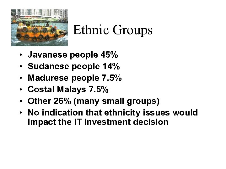 Ethnic Groups • • • Javanese people 45% Sudanese people 14% Madurese people 7.