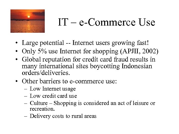 IT – e-Commerce Use • Large potential -- Internet users growing fast! • Only
