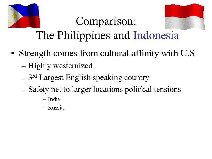Comparison: The Philippines and Indonesia • Strength comes from cultural affinity with U. S