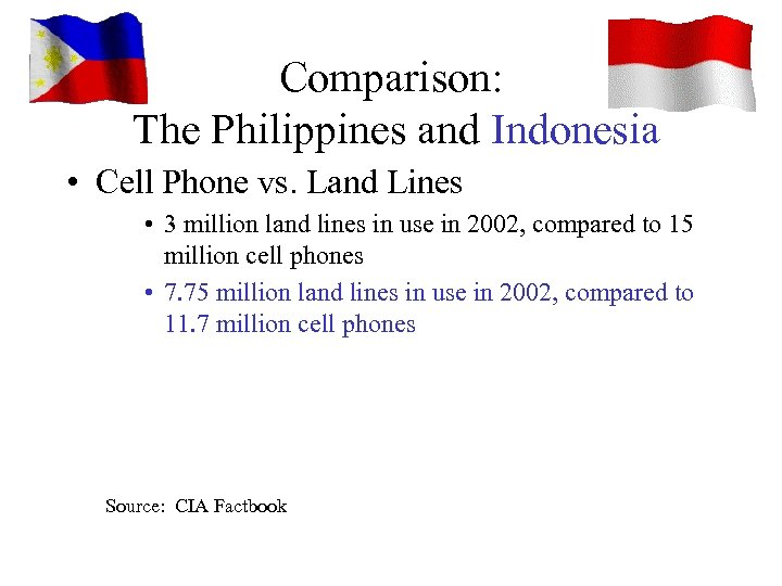 Comparison: The Philippines and Indonesia • Cell Phone vs. Land Lines • 3 million