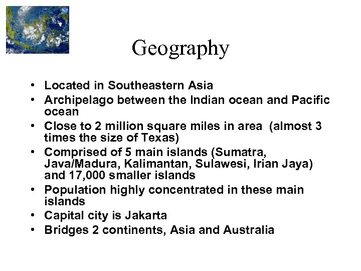Geography • Located in Southeastern Asia • Archipelago between the Indian ocean and Pacific