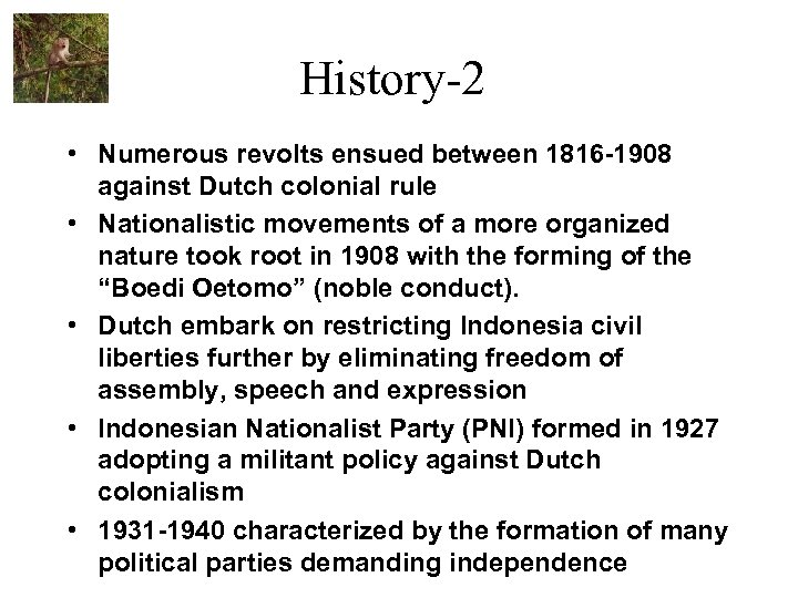 History-2 • Numerous revolts ensued between 1816 -1908 against Dutch colonial rule • Nationalistic