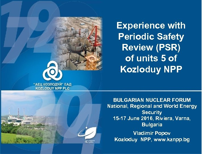 40 ГОДИНИ Experience with Periodic Safety Review (PSR) of units 5 of Kozloduy NPP