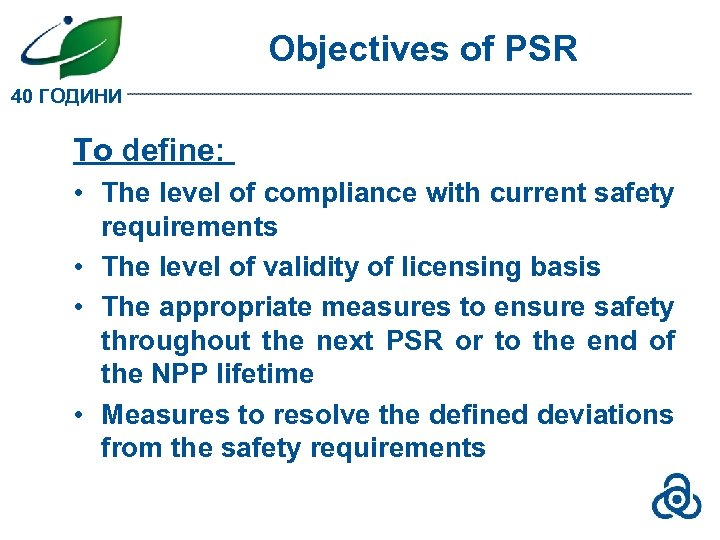 Objectives of PSR 40 ГОДИНИ To define: • The level of compliance with current