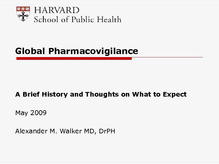 Global Pharmacovigilance A Brief History and Thoughts on What to Expect May 2009 Alexander