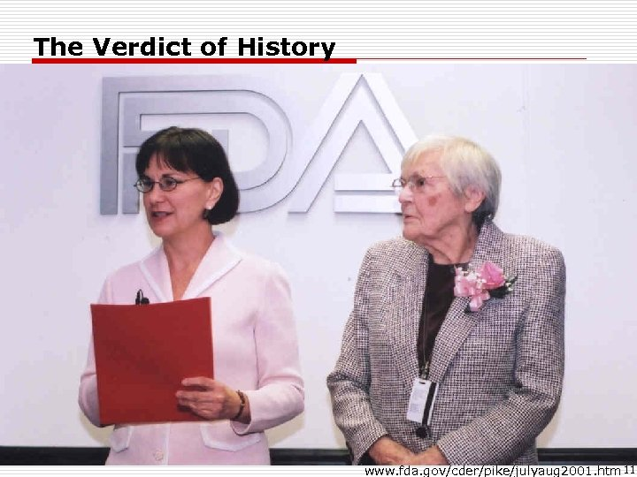 The Verdict of History www. fda. gov/cder/pike/julyaug 2001. htm 11