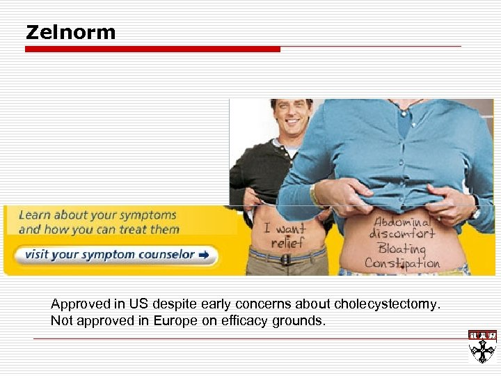 Zelnorm Approved in US despite early concerns about cholecystectomy. Not approved in Europe on