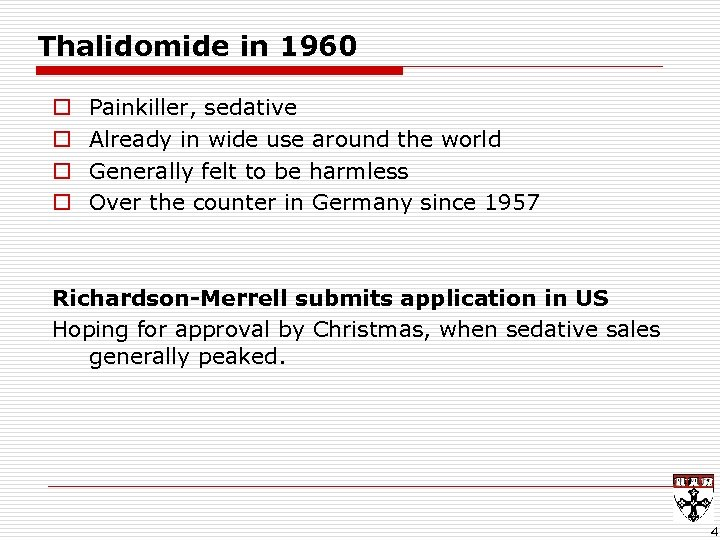 Thalidomide in 1960 o o Painkiller, sedative Already in wide use around the world