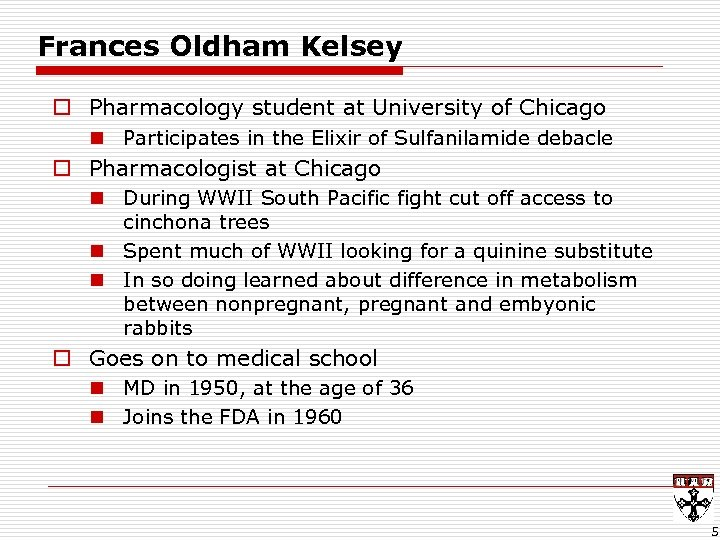 Frances Oldham Kelsey o Pharmacology student at University of Chicago n Participates in the