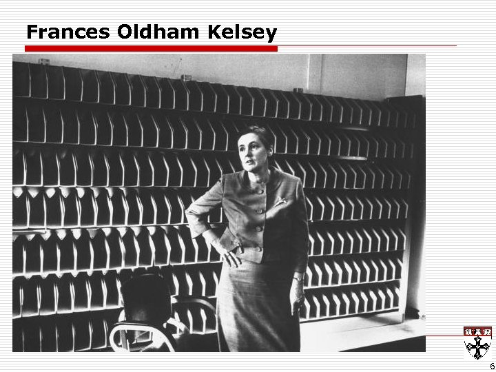Frances Oldham Kelsey o Francis Kelsey n Public health hero? n Foot-dragging bureaucrat? o