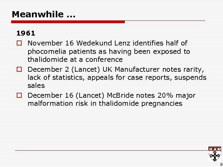 Meanwhile … 1961 o November 16 Wedekund Lenz identifies half of phocomelia patients as