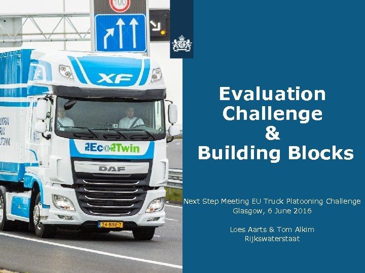 Evaluation Challenge & Building Blocks Next Step Meeting EU Truck Platooning Challenge Glasgow, 6