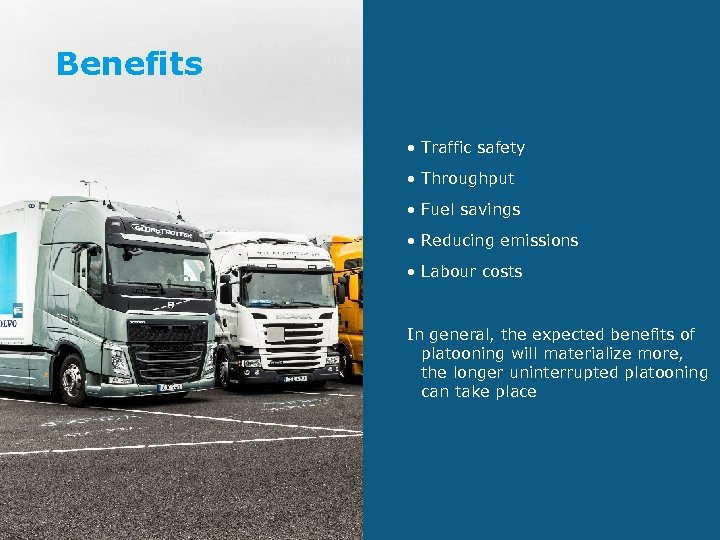 Benefits • Traffic safety • Throughput • Fuel savings • Reducing emissions • Labour
