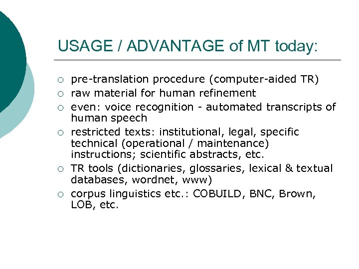 USAGE / ADVANTAGE of MT today: ¡ ¡ ¡ pre-translation procedure (computer-aided TR) raw