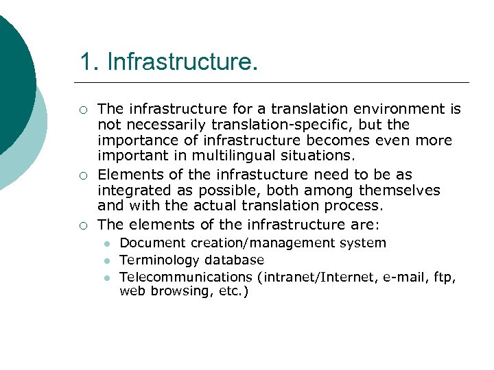 1. Infrastructure. ¡ ¡ ¡ The infrastructure for a translation environment is not necessarily