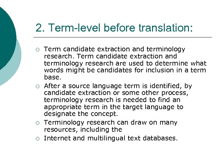 2. Term-level before translation: ¡ ¡ Term candidate extraction and terminology research are used