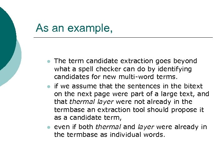 As an example, l l l The term candidate extraction goes beyond what a
