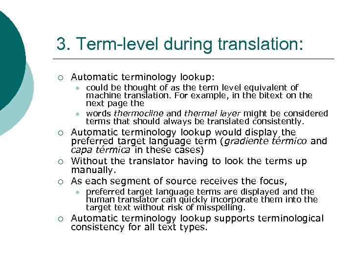 3. Term-level during translation: ¡ Automatic terminology lookup: l l ¡ ¡ ¡ Automatic