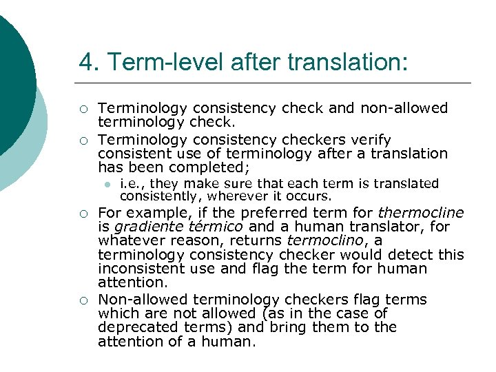 4. Term-level after translation: ¡ ¡ Terminology consistency check and non-allowed terminology check. Terminology