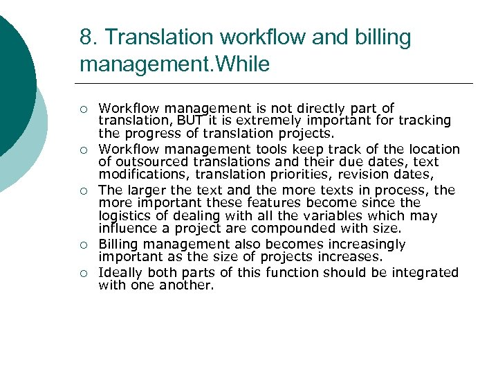 8. Translation workflow and billing management. While ¡ ¡ ¡ Workflow management is not