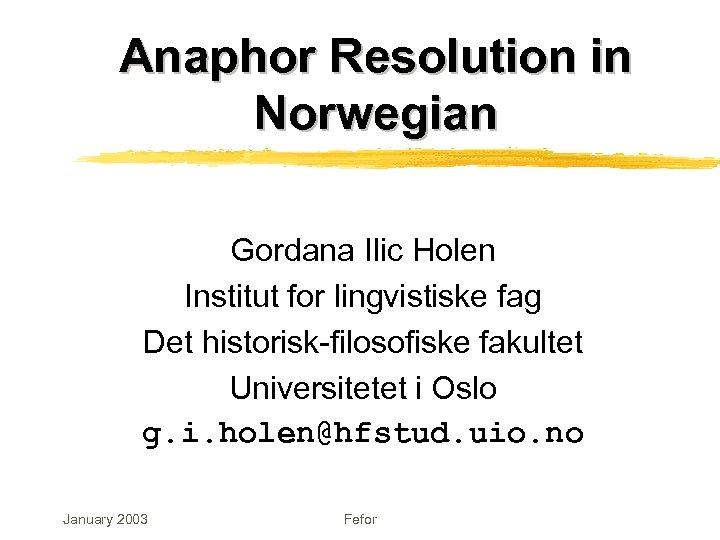 Anaphor Resolution in Norwegian Gordana Ilic Holen Institut for lingvistiske fag Det historisk-filosofiske fakultet