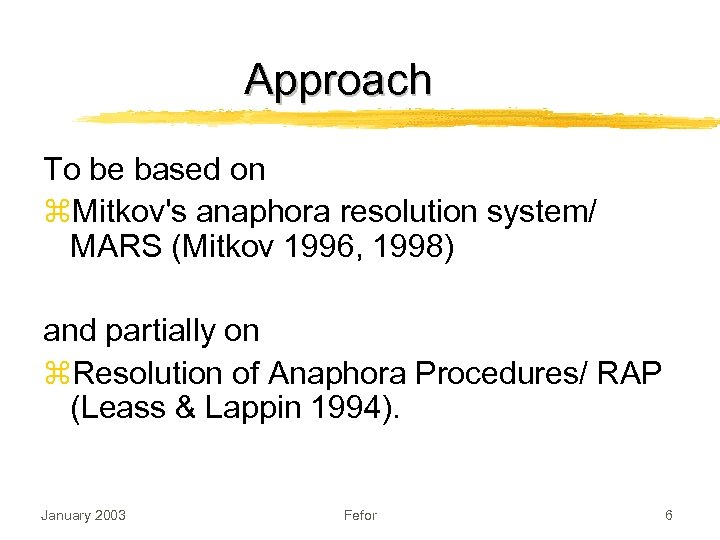 Approach To be based on z. Mitkov's anaphora resolution system/ MARS (Mitkov 1996, 1998)