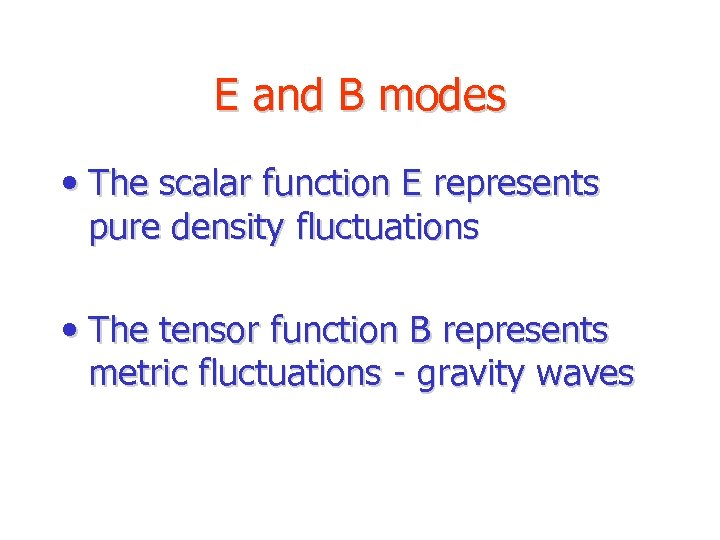 E and B modes • The scalar function E represents pure density fluctuations •