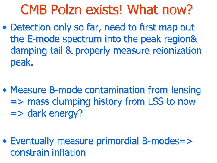 CMB Polzn exists! What now? • Detection only so far, need to first map