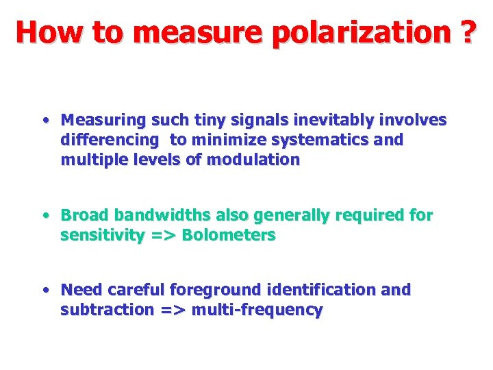 How to measure polarization ? • Measuring such tiny signals inevitably involves differencing to