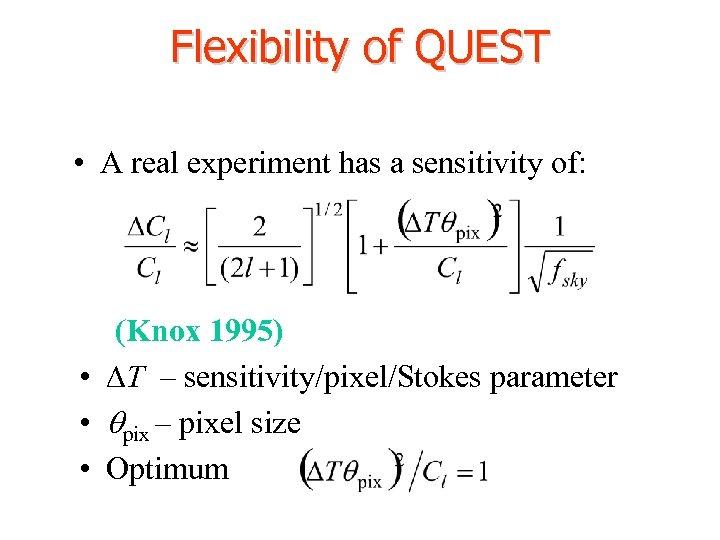 Flexibility of QUEST • A real experiment has a sensitivity of: (Knox 1995) •