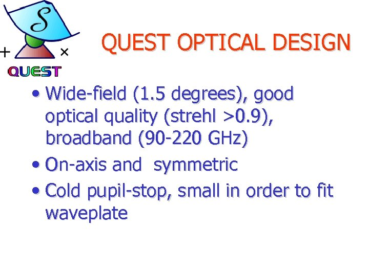 QUEST OPTICAL DESIGN • Wide-field (1. 5 degrees), good optical quality (strehl >0. 9),