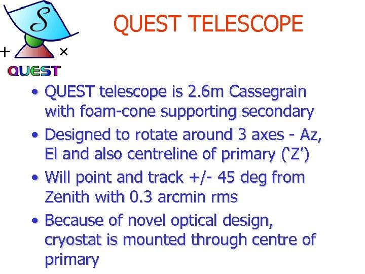 QUEST TELESCOPE • QUEST telescope is 2. 6 m Cassegrain with foam-cone supporting secondary