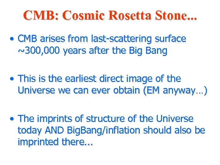 CMB: Cosmic Rosetta Stone. . . • CMB arises from last-scattering surface ~300, 000