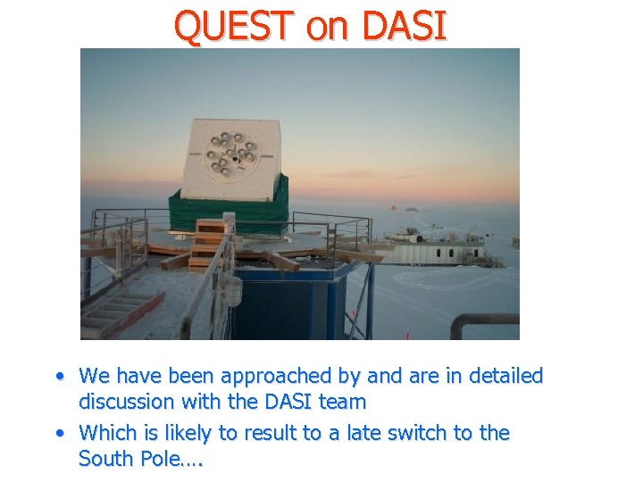 QUEST on DASI • We have been approached by and are in detailed discussion